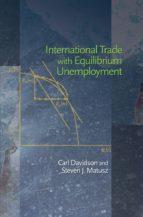 international trade with equilibrium unemployment (ebook)-carl davidson-steven j. matusz-9781400832163