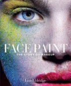 face paint: the story of makeup lisa eldridge 9781419717963