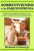 sobreviviendo a la esquizofrenia (ebook) richard carlson 9781547510863