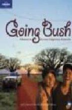 Going Bush : Adventures Across Indigenious Australia, édition en langue anglaise: Adventures Across Indigenous Australia (Lonely Planet General Reference)