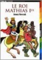 le roi mathias ier-janusz korczak-9782070507863