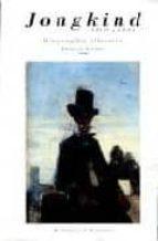 johan barthold jongkind 1819 1891: biographie illustree françois auffret 9782706817663