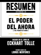 resumen extendido de el poder del ahora (the power of now) – basado en el libro de eckhart tolle (ebook) libros mentores 9783965445963