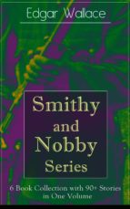 Smithy and Nobby Series: 6 Book Collection with 90+ Stories in One Volume: From the prolific author known for the creation of King Kong, The Four Just ... Crimson Circle and more (English Edition)