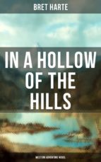 in a hollow of the hills (western adventure novel) (ebook)-bret harte-9788027220663