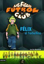 las fieras del futbol club 2 :felix el torbellino-joachim masannek-9788408054863