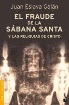 el fraude de la sabana santa y las reliquias del cristo juan eslava galan 9788408092063