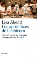 los aprendices de hechicero: los secretos ocultos de la cocina de el bulli de ferran adria-lisa abend-9788408101963