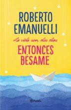 la vida son dos días, entonces bésame (ebook) roberto emanuelli 9788408196563