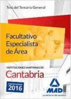 FACULTATIVO ESPECIALISTA DE AREA DE LAS INSTITUCIONES SANITARIAS DE CANTABRIA. TEST DEL TEMARIO GENERAL