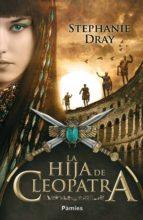 la hija de cleopatra-stephanie dray-9788415433163