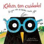 ¡calvin,ten cuidado!:el pájaro ratón de biblioteca necesita gafas-jennifer berne-9788416003563