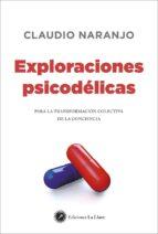 exploraciones psicodelicas: para la transformacion colectiva de la conciencia-claudio naranjo-9788416145263