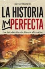 la historia imperfecta: una introduccion a la historia alternativa-xavier bartlett-9788416192663