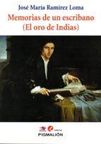 memorias de un escribano (el oro de indias) jose maria ramirez loma 9788416447763
