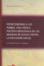 entreteniendo a los pobres. una critica político ideologica de las medidas de lucha contra la exclusion social 9788416608263