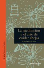 la meditacion y el arte de cuidar abejas mark magill 9788416638963