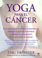 yoga para el cancer: guia para paliar los efectos secundarios, freforzar el sistema inmunitario y mejorar la recuperacion de los pacientes de cancer-tari prinster-9788416676163