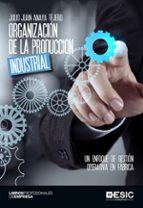 organización de la produccion industrial: un enfoque de gestion operativa en fabrica-julio juan anaya tejero-9788416701063