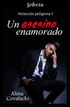 un asesino enamorado (atracción peligrosa 1) (ebook) alina covalschi 9788417540463