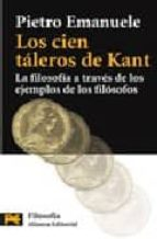 LOS CIEN TALEROS DE KANT: LA FILOSOFIA A TRAVES DE LOS EJEMPLOS D E LOS FILOSOFOS