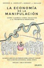 la economia de la manipulacion: como caemos como incautos en las trampas del mercado george a. akerlof robert j. shiller 9788423424863