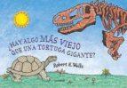 ¿hay algo mas viejo que una tortuga gigante? robert e. wells 9788426134363