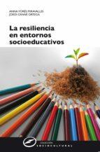 la resiliencia en entornos socioeducativos (ebook)-anna fores miravalles-jordi grane-9788427719163