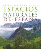 atlas ilustrado de los espacios naturales de españa-felix serrano alda-9788430557363