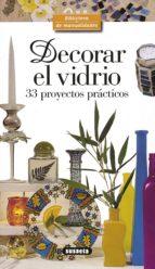 DECORA EL VIDRIO: 33 PROYECTOS PRACTICOS