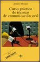 CURSO PRACTICO DE TECNICAS DE COMUNICACION ORAL (2ª ED.)