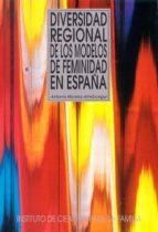 diversidad regional de los modelos de feminidad en españa-antonio moreno almarcegui-9788432132063