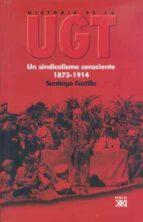 historia de la ugt (vol. 1): un sindicalismo consciente 1873 1914 santiago castillo 9788432311963