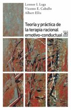 teoria y practica de la terapia racional emotivo conductual leonor i. lega vicente e. caballo albert ellis 9788432314063