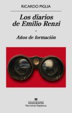Los diarios de Emilio Renzi. Años de formación (Narrativas Hispánicas)