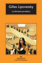 la felicidad paradojica (3ª ed.) gilles lipovetsky 9788433973863