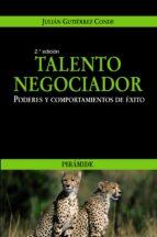 talento negociador: poderes y comportamientos de exito (2ª ed.)-julian gutierrez conde-9788436821963