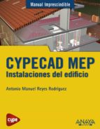 cypecad mep. instalaciones del edificio (manual imprescindible) antonio manuel reyes rodriguez 9788441533363