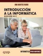 introducción a la informática. edición 2017 (informatica para may ores) ana martos rubio 9788441538863