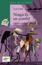 Ningú És Un Zombi! (Llibres Infantils I Juvenils - Sopa De Llibres. Sèrie Verda)