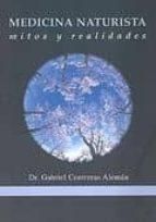 medicina naturista: mitos y realidades-gabriel contreras aleman-9788460994763