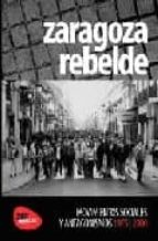 zaragoza rebelde. movimientos sociales y antagonismos, 1975 2000 9788461305063