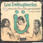 los delinqüentes: 10 años de filosofia garrapatera-santiago secades-9788461580163