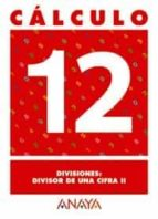 calculo 12: divisiones. divisor de una cifra ii 9788466715263