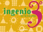 ingenio en la escuela 3 (3º educacion primaria)-angels navarro i simon-9788466745963
