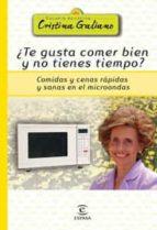 ¿te gusta comer bien y no tienes tiempo? comidas y cenas rapidas y sanas en el microondas cristina galiano 9788467028263