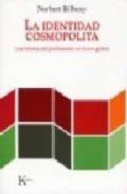 El libro de La identidad cosmopolita: los limites del patriotismo en la era g lobal autor NORBERT BILBENY EPUB!