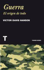 guerra: el origen de todo-victor davis hanson-9788475069463