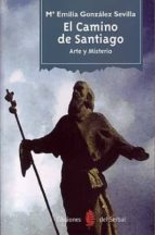 el camino de santiago: arte y misterio maria emilia gonzalez sevilla 9788476282663