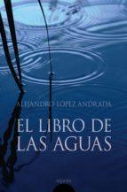 el libro de las aguas alejandro lopez andrada 9788476479063